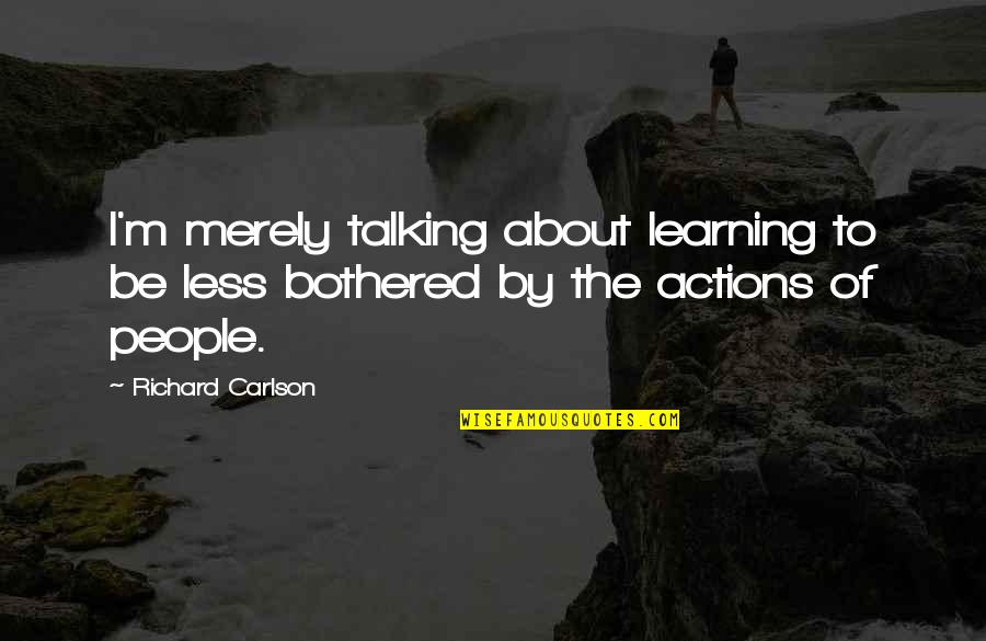 Anacreon Quotes By Richard Carlson: I'm merely talking about learning to be less