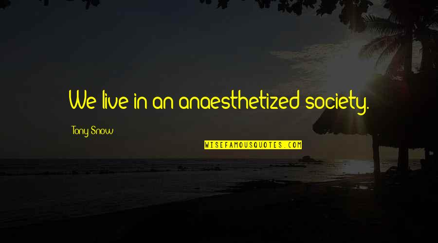 Anaesthetized Quotes By Tony Snow: We live in an anaesthetized society.