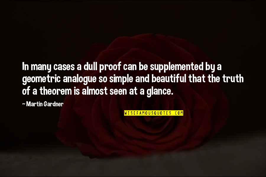Analogue Quotes By Martin Gardner: In many cases a dull proof can be