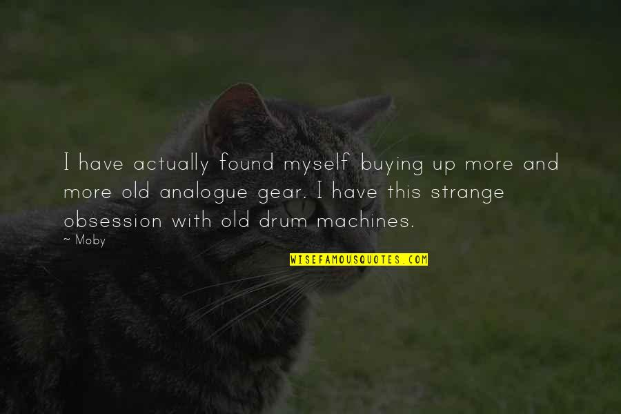 Analogue Quotes By Moby: I have actually found myself buying up more