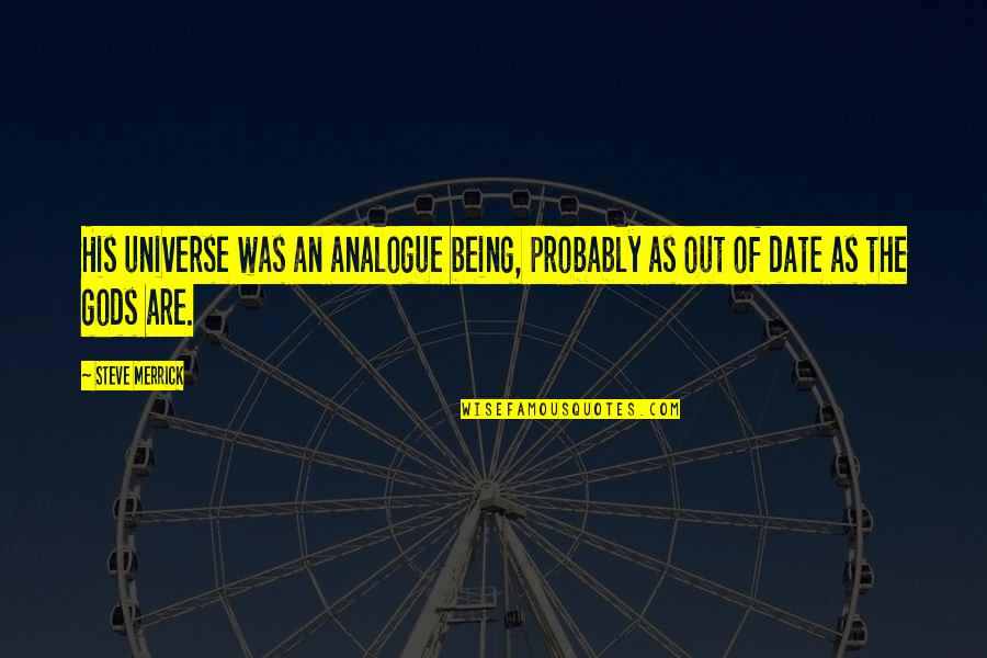 Analogue Quotes By Steve Merrick: His universe was an analogue being, probably as