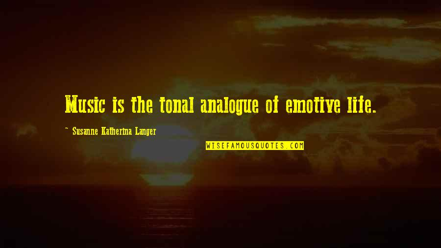 Analogue Quotes By Susanne Katherina Langer: Music is the tonal analogue of emotive life.