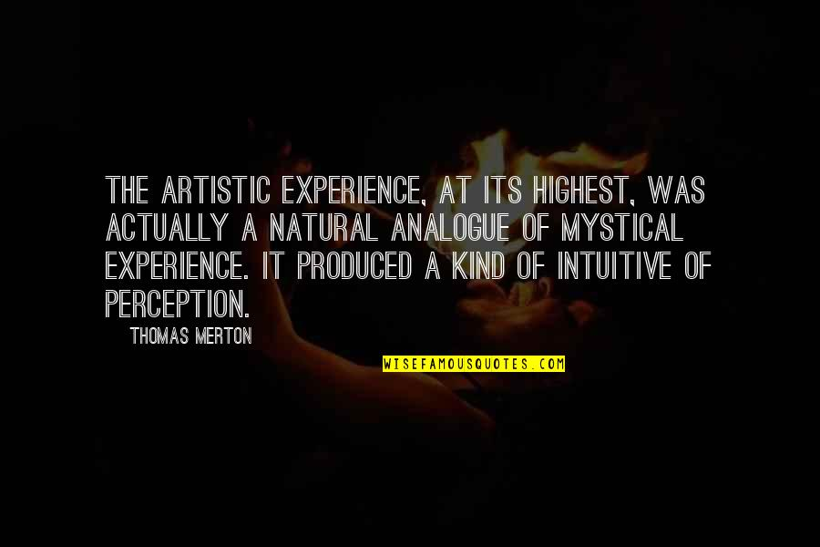 Analogue Quotes By Thomas Merton: The artistic experience, at its highest, was actually