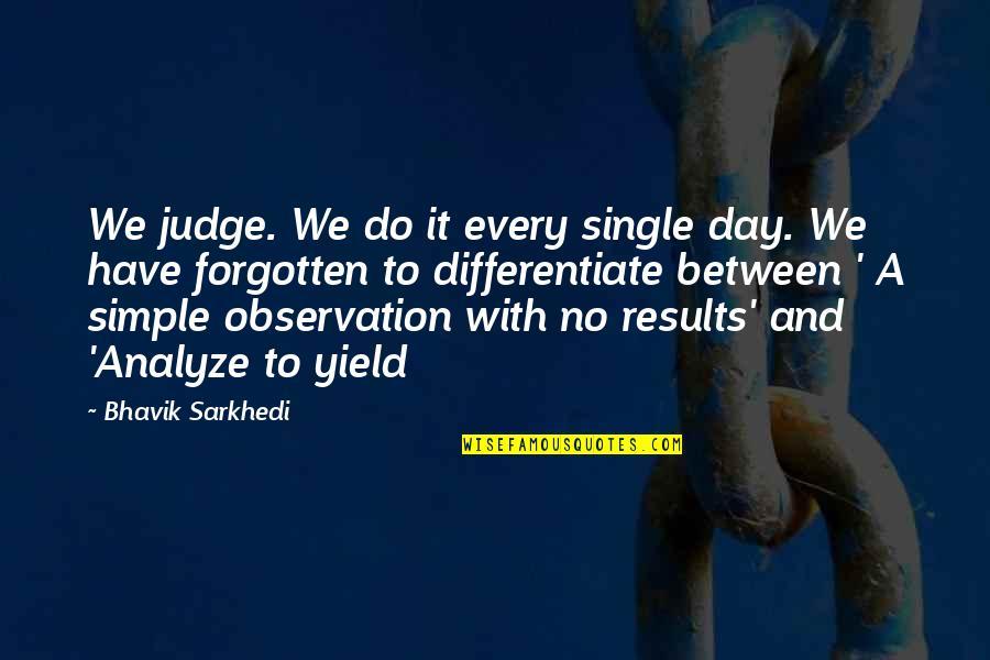 Analyze Quotes By Bhavik Sarkhedi: We judge. We do it every single day.