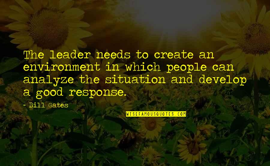 Analyze Quotes By Bill Gates: The leader needs to create an environment in
