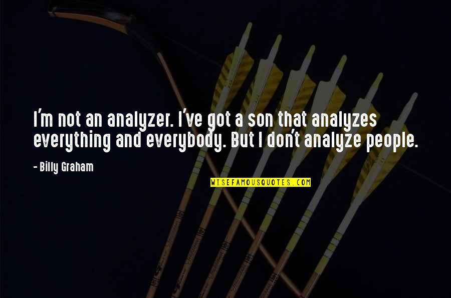 Analyze Quotes By Billy Graham: I'm not an analyzer. I've got a son