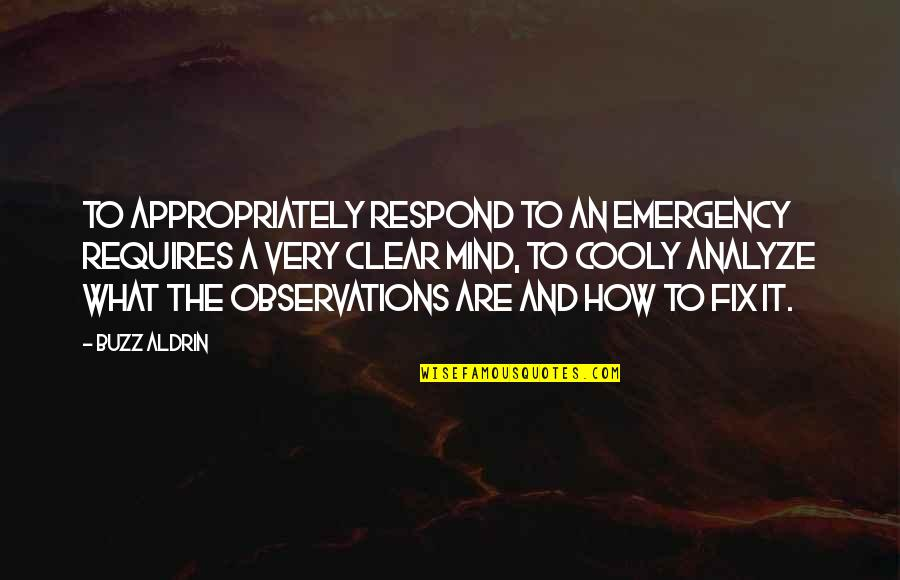 Analyze Quotes By Buzz Aldrin: To appropriately respond to an emergency requires a