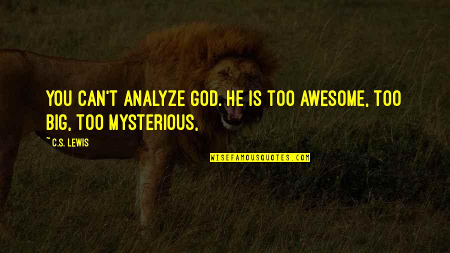 Analyze Quotes By C.S. Lewis: You can't analyze God. He is too awesome,