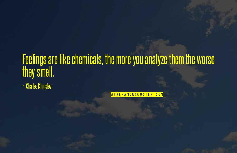Analyze Quotes By Charles Kingsley: Feelings are like chemicals, the more you analyze