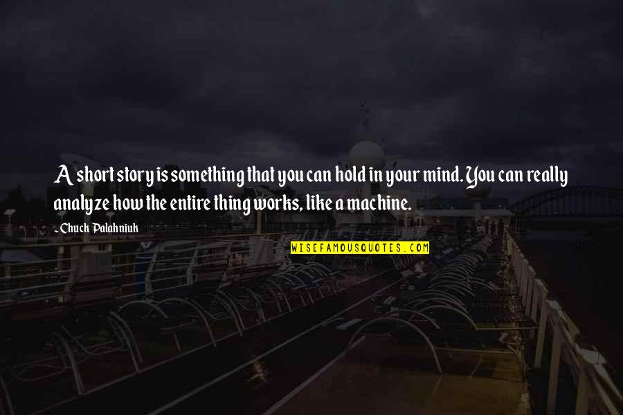Analyze Quotes By Chuck Palahniuk: A short story is something that you can