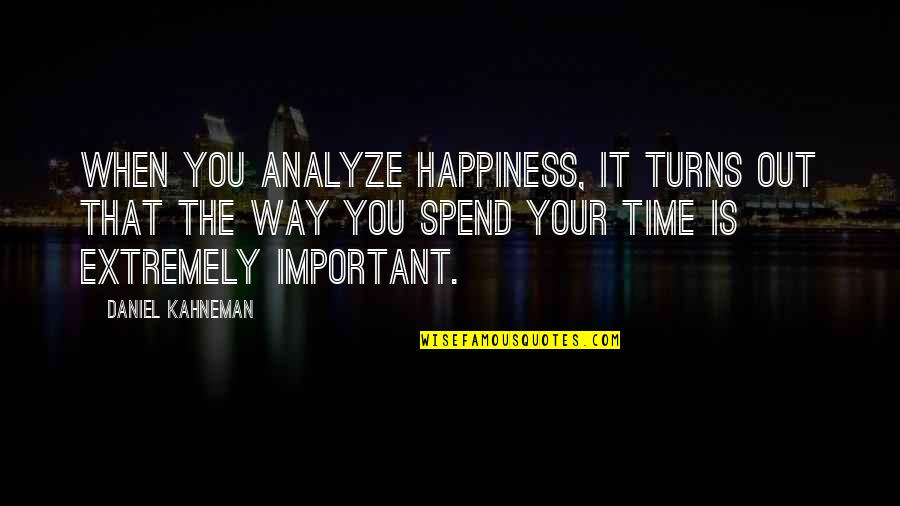 Analyze Quotes By Daniel Kahneman: When you analyze happiness, it turns out that