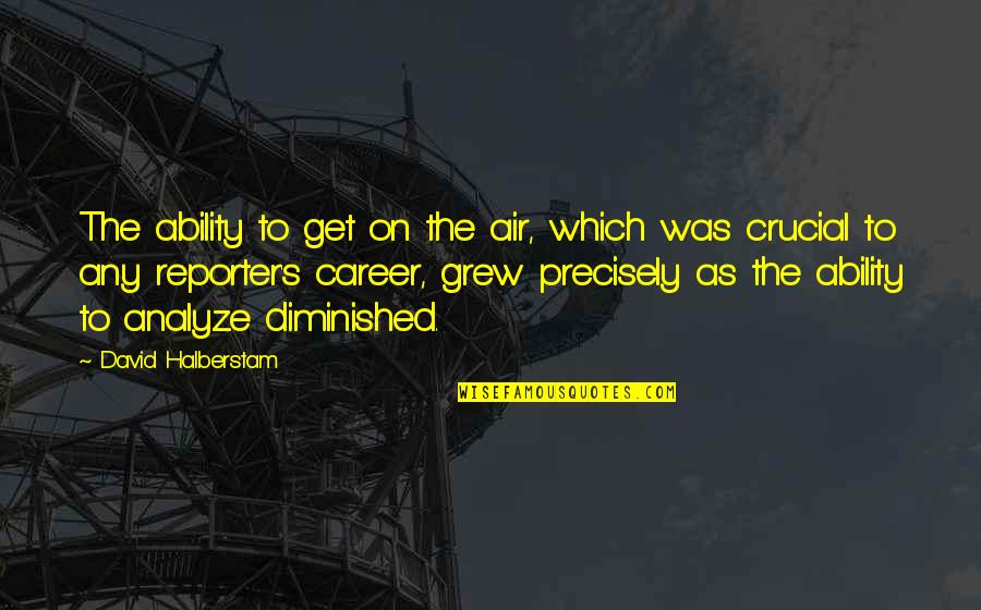Analyze Quotes By David Halberstam: The ability to get on the air, which