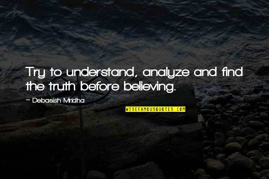 Analyze Quotes By Debasish Mridha: Try to understand, analyze and find the truth