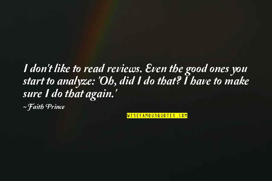 Analyze Quotes By Faith Prince: I don't like to read reviews. Even the