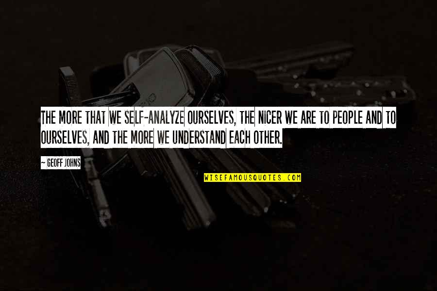 Analyze Quotes By Geoff Johns: The more that we self-analyze ourselves, the nicer