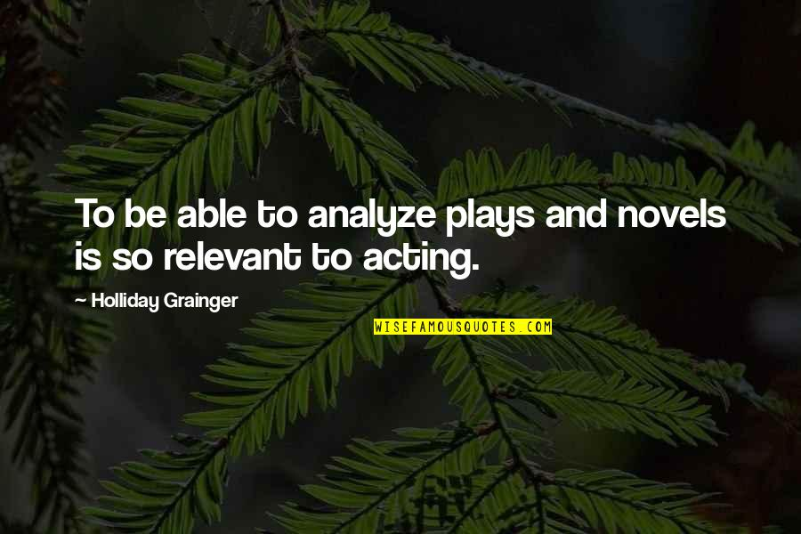 Analyze Quotes By Holliday Grainger: To be able to analyze plays and novels