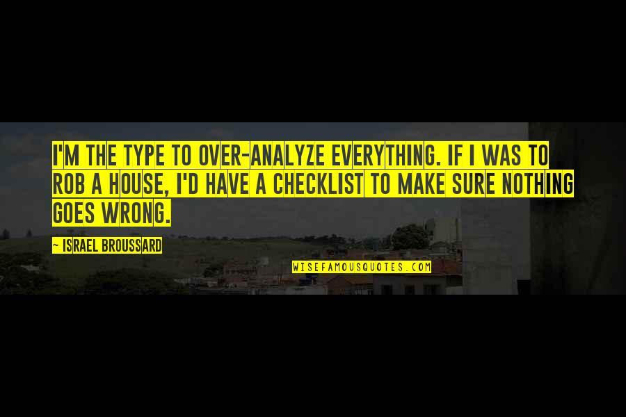 Analyze Quotes By Israel Broussard: I'm the type to over-analyze everything. If I