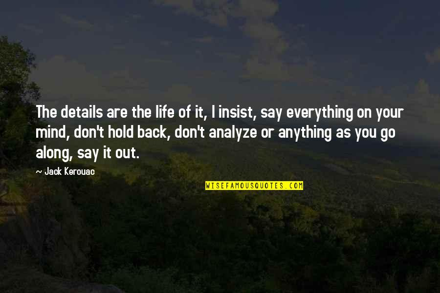 Analyze Quotes By Jack Kerouac: The details are the life of it, I