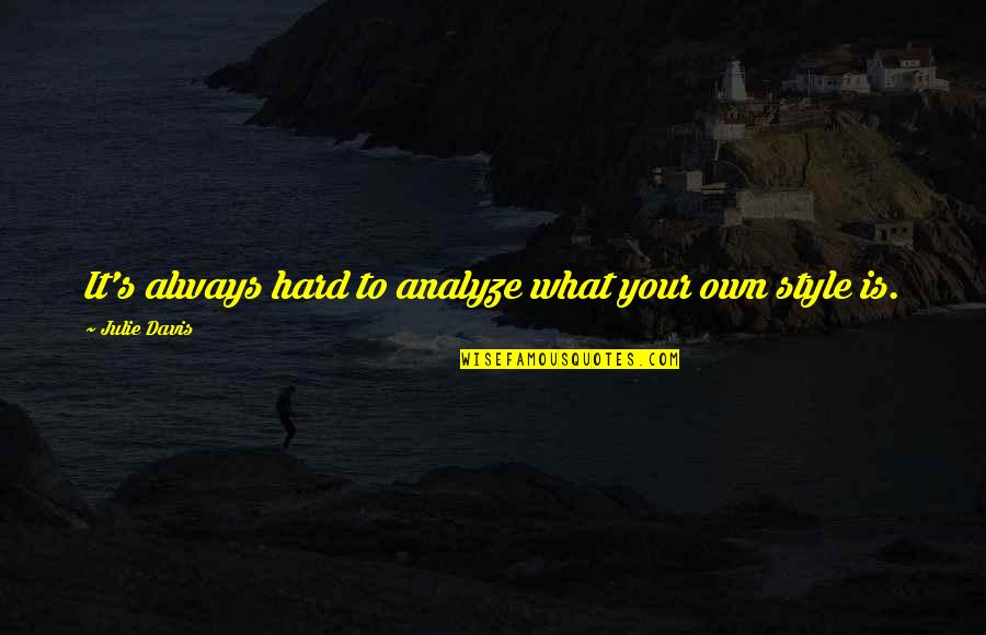 Analyze Quotes By Julie Davis: It's always hard to analyze what your own