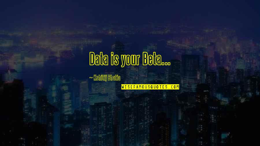 Analyze Quotes By Kshitij Bhatia: Data is your Beta...