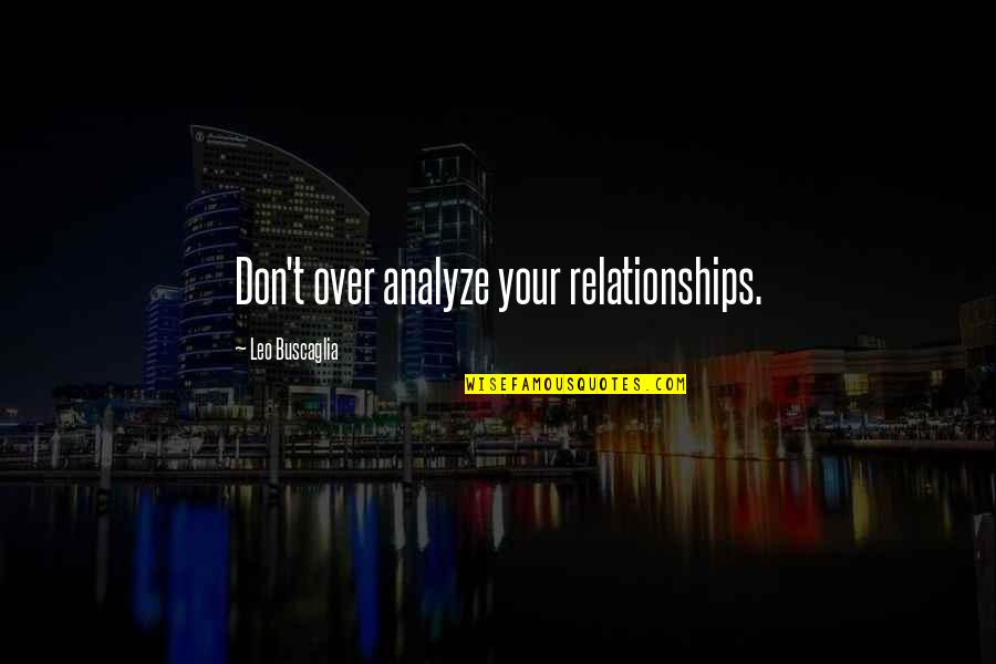 Analyze Quotes By Leo Buscaglia: Don't over analyze your relationships.