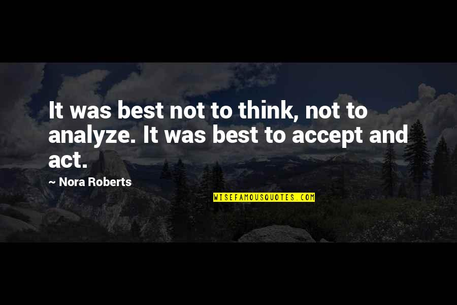 Analyze Quotes By Nora Roberts: It was best not to think, not to