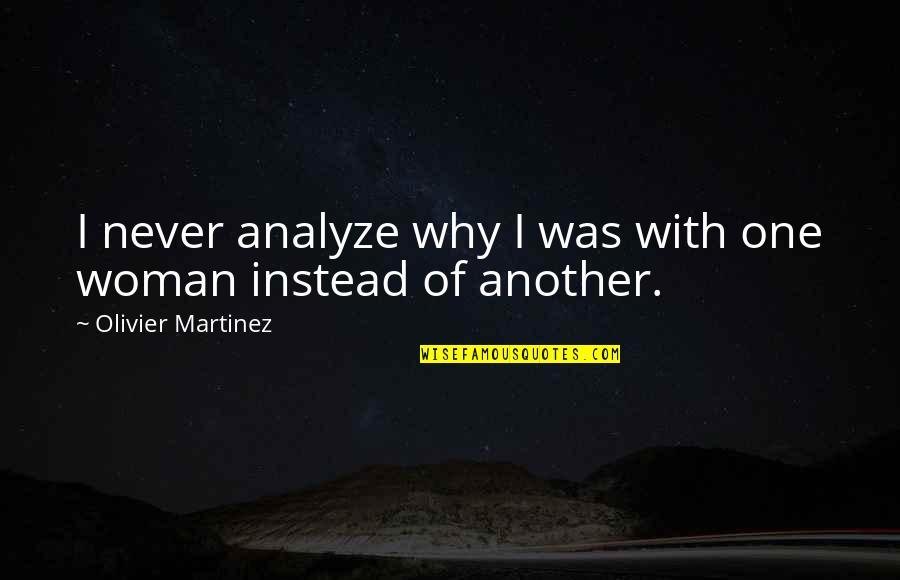 Analyze Quotes By Olivier Martinez: I never analyze why I was with one