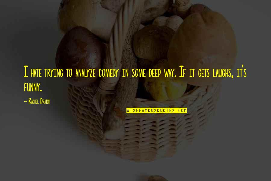 Analyze Quotes By Rachel Dratch: I hate trying to analyze comedy in some