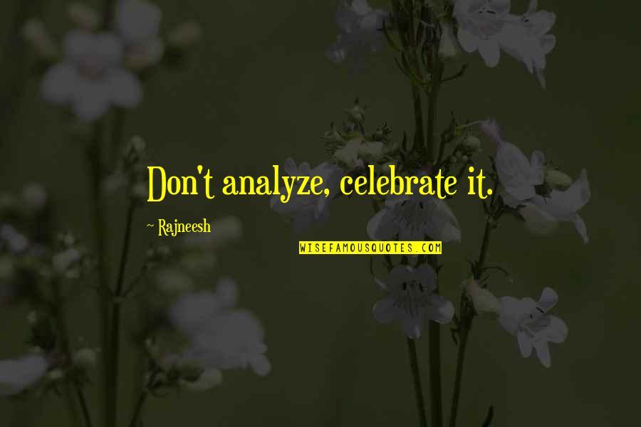 Analyze Quotes By Rajneesh: Don't analyze, celebrate it.