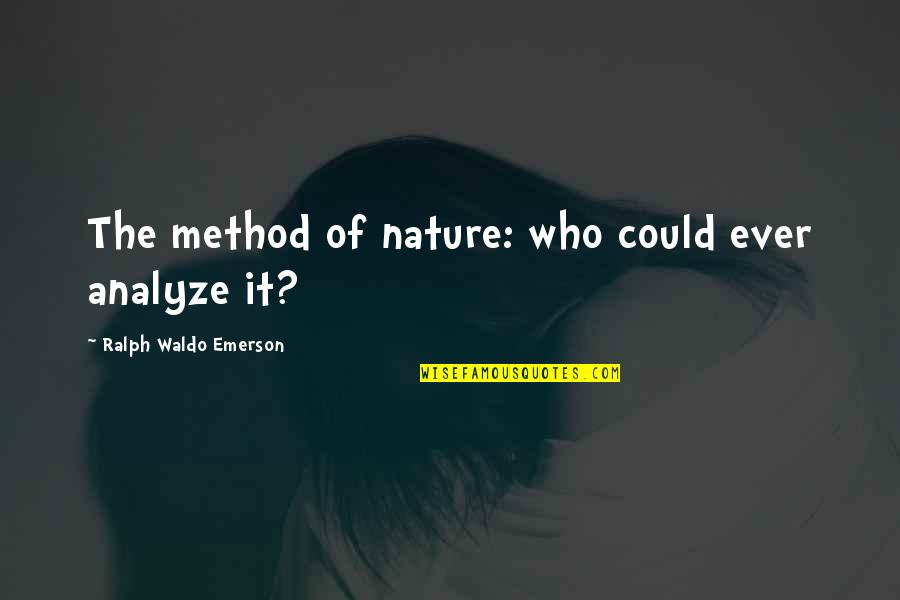 Analyze Quotes By Ralph Waldo Emerson: The method of nature: who could ever analyze
