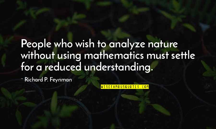 Analyze Quotes By Richard P. Feynman: People who wish to analyze nature without using
