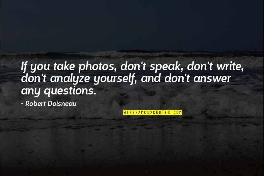 Analyze Quotes By Robert Doisneau: If you take photos, don't speak, don't write,