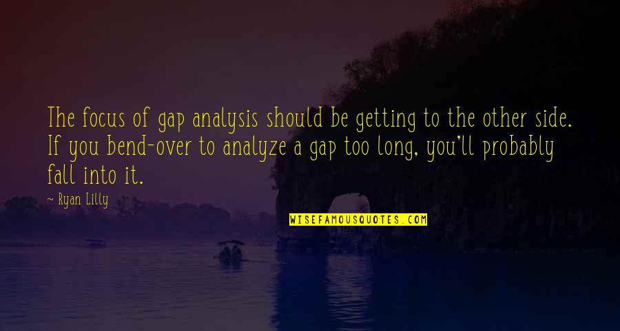 Analyze Quotes By Ryan Lilly: The focus of gap analysis should be getting
