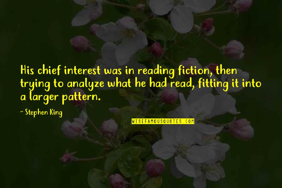 Analyze Quotes By Stephen King: His chief interest was in reading fiction, then