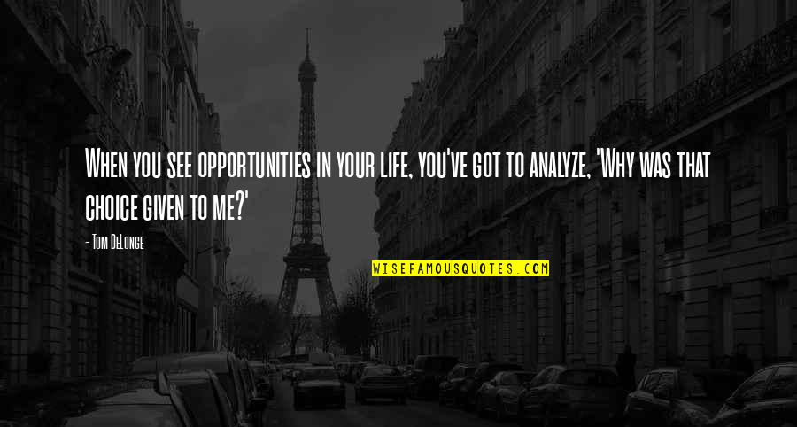 Analyze Quotes By Tom DeLonge: When you see opportunities in your life, you've