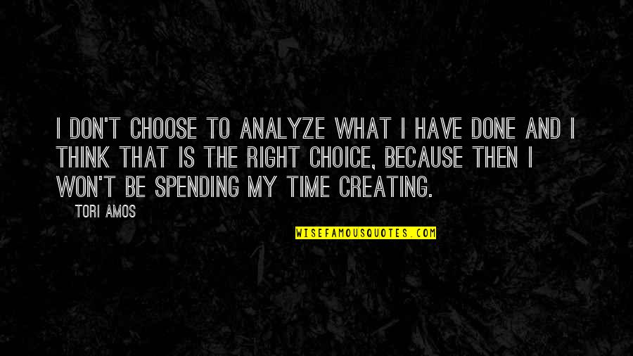 Analyze Quotes By Tori Amos: I don't choose to analyze what I have