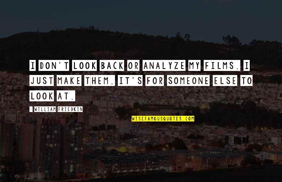 Analyze Quotes By William Friedkin: I don't look back or analyze my films.