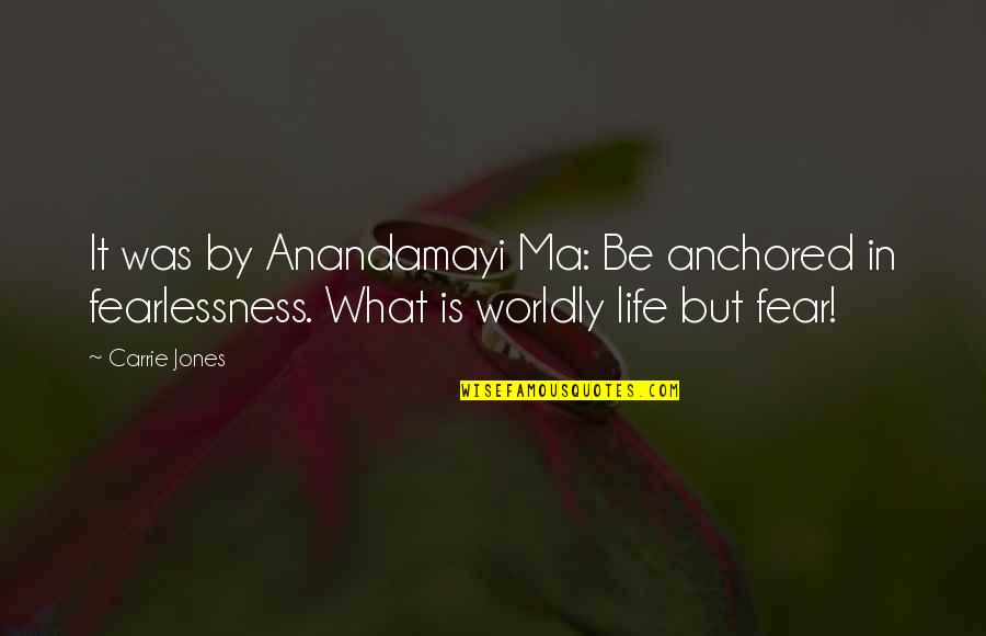 Anandamayi Quotes By Carrie Jones: It was by Anandamayi Ma: Be anchored in