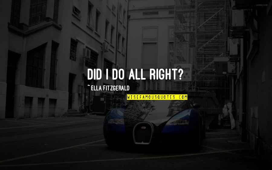 Anastasia Vladimir Megre Quotes By Ella Fitzgerald: Did I do all right?