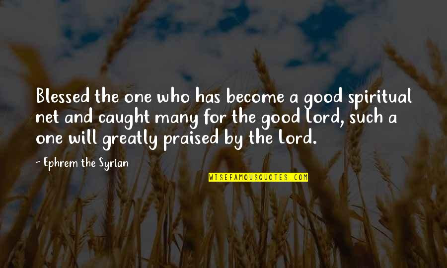 Anastasia Vladimir Megre Quotes By Ephrem The Syrian: Blessed the one who has become a good