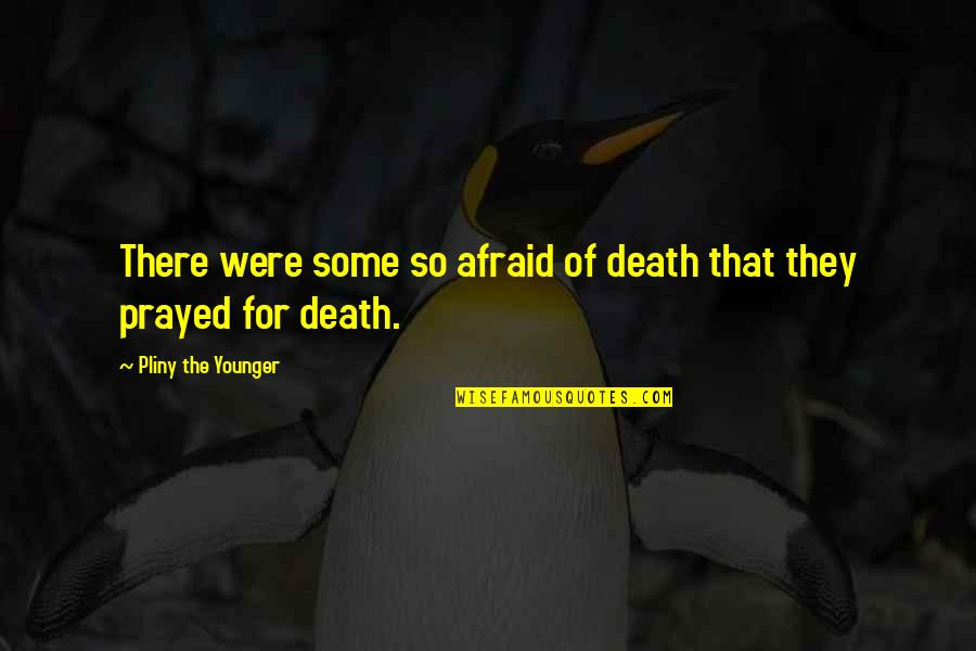 Anastasia Vladimir Megre Quotes By Pliny The Younger: There were some so afraid of death that