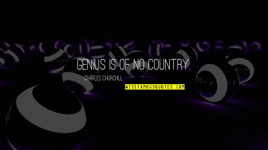 Anavataptanagarajapariprchchha Quotes By Charles Churchill: Genius is of no country.