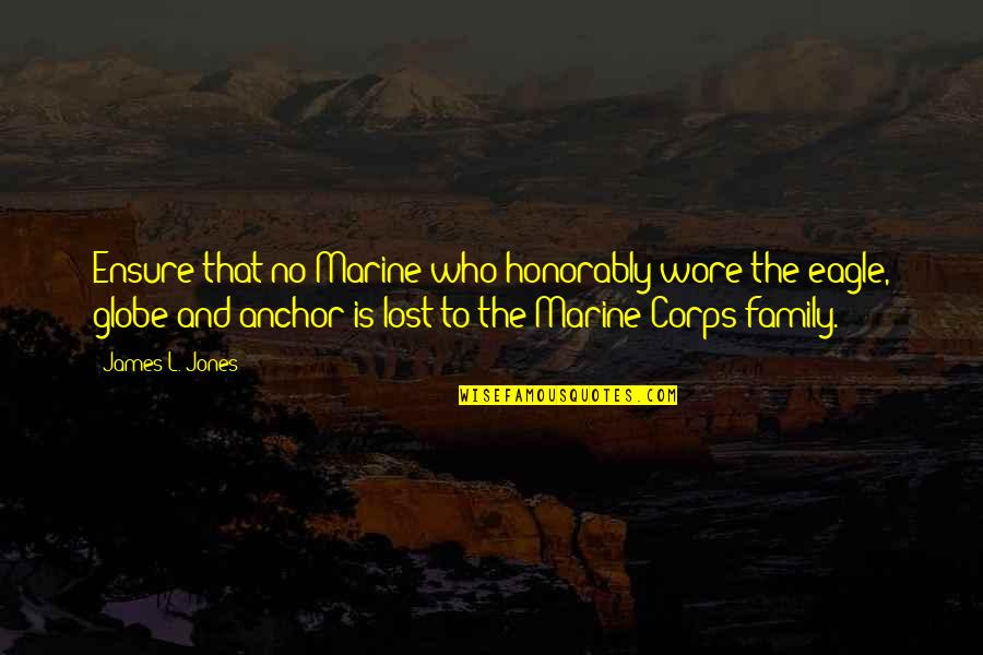 Anchors And Family Quotes By James L. Jones: Ensure that no Marine who honorably wore the