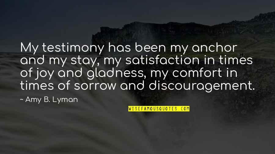 Anchors Quotes By Amy B. Lyman: My testimony has been my anchor and my