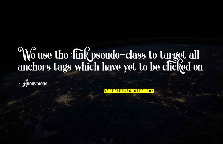 Anchors Quotes By Anonymous: We use the :link pseudo-class to target all