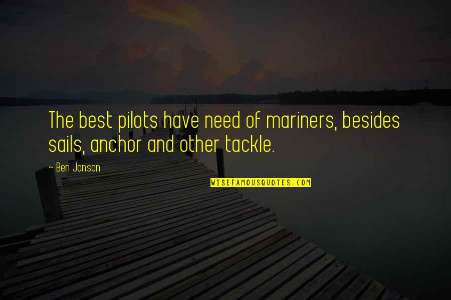 Anchors Quotes By Ben Jonson: The best pilots have need of mariners, besides