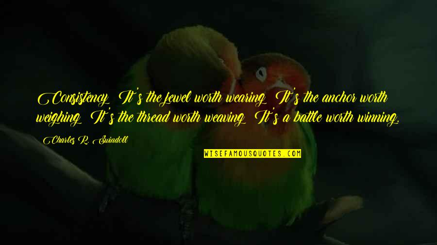 Anchors Quotes By Charles R. Swindoll: Consistency: It's the jewel worth wearing; It's the