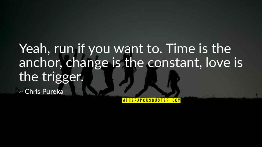 Anchors Quotes By Chris Pureka: Yeah, run if you want to. Time is