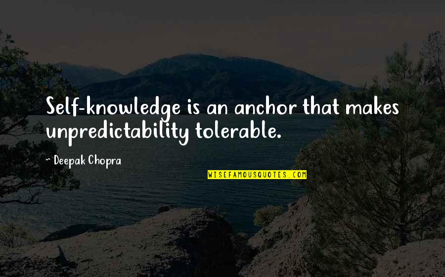 Anchors Quotes By Deepak Chopra: Self-knowledge is an anchor that makes unpredictability tolerable.