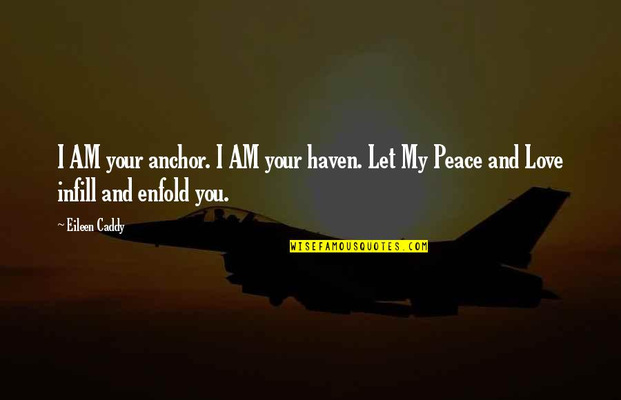 Anchors Quotes By Eileen Caddy: I AM your anchor. I AM your haven.